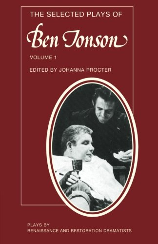 9780521292481: 001: The Selected Plays of Ben Jonson: Volume 1: Sejanus, Volpone, Epicoene or the Silent Woman (Plays by Renaissance and Restoration Dramatists)