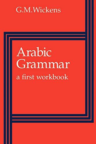 Arabic Grammar: A First Workbook: G.M. Wickens
