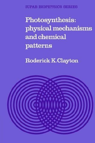 Photosynthesis: Physical Mechanisms and Chemical Patterns (IUPAB Biophysics Series): Roderick K. ...