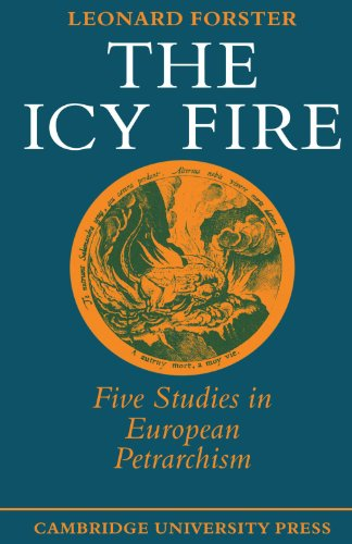 The Icy Fire: Five Studies in European Petrarchism: Forster, Leonard