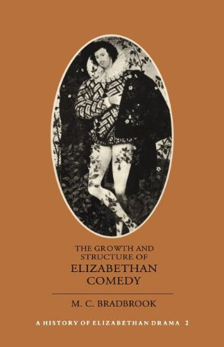 The Growth and Structure of Elizabethan Comedy: Volume 2 (History of Elizabethan Drama): Bradbrook,...