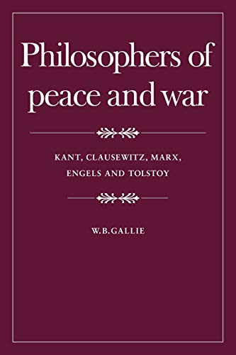 9780521296519: Philosophers of Peace and War Paperback: Kant, Clausewitz, Marx, Engels and Tolstoy (The Wiles lectures given at the Queen's University Belfast)
