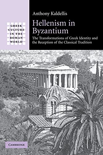 9780521297295: Hellenism in Byzantium: The Transformations of Greek Identity and the Reception of the Classical Tradition (Greek Culture in the Roman World)