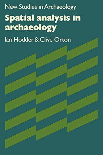 Spatial Analysis in Archaeology (New Studies in Archaeology) (0521297389) by Hodder, Ian; Orton, Clive