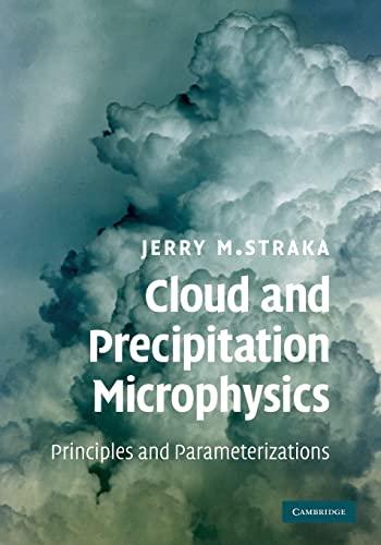 Cloud and Precipitation Microphysics: Principles and Parameterizations: Jerry M. Straka
