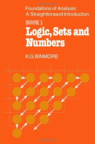 The Foundations of Analysis: A Straightforward Introduction,: Binmore, K. G.