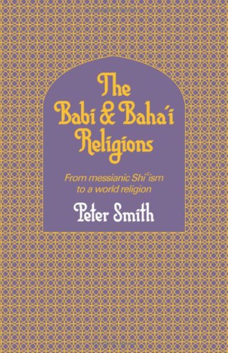 9780521301282: The Babi and Baha'i Religions: From Messianic Shiism to a World Religion