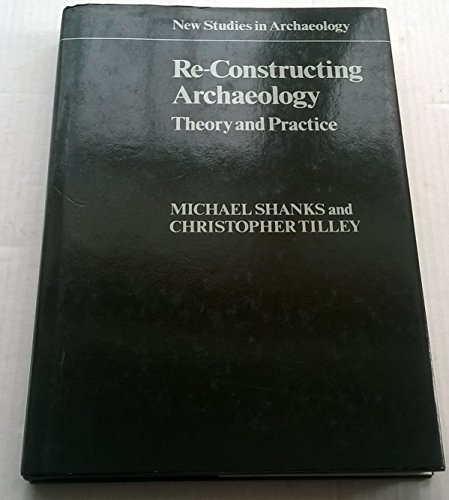 9780521301411: Re-Constructing Archaeology: Theory and Practice (New Studies in Archaeology)