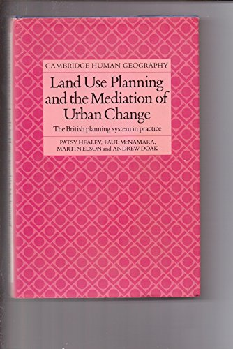 Land Use Planning and Mediation of Urban Change the British Planning System in Practice