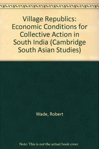 Village Republics: Economic Conditions for Collective Action in South India (Cambridge South Asian Studies) (9780521301466) by Robert Wade