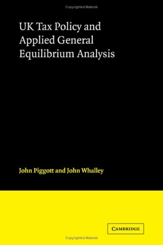 UK Tax Policy and Applied General Equilibrium Analysis.: Piggot, John ; Whalley, John