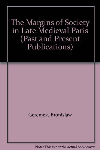 The Margins of Society in Late Medieval Paris (Past and Present Publications)