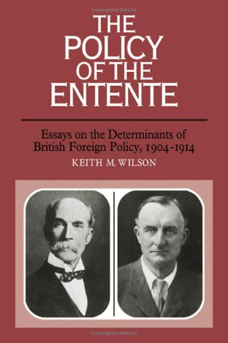 9780521301954: The Policy of the Entente: Essays on the Determinants of British Foreign Policy, 1904-1914