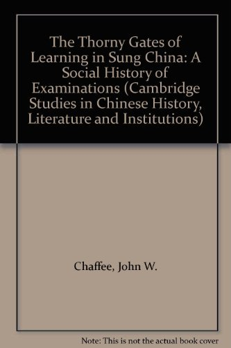 9780521302074: The Thorny Gates of Learning in Sung China: A Social History of Examinations (Cambridge Studies in Chinese History, Literature and Institutions)
