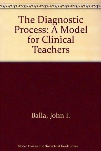 The diagnostic process : a model for clinical teachers.: Balla, John I.