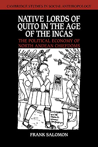 9780521302999: Native Lords of Quito in the Age of the Incas: The Political Economy of North Andean Chiefdoms (Cambridge Studies in Social and Cultural Anthropology)