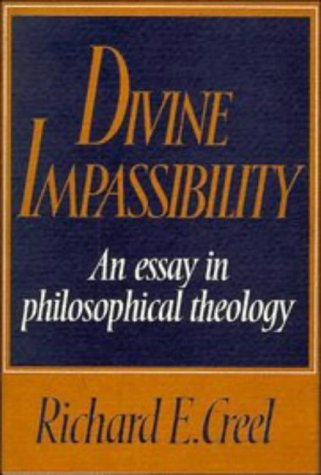 Divine Impassibility. An Essay in Philosophical Theology: Richard E. Creel