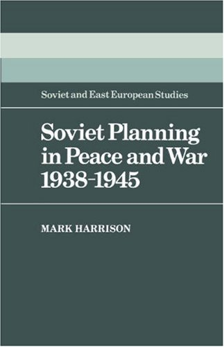 Soviet Planning in Peace and War, 1938-1945 (Cambridge Russian, Soviet and Post-Soviet Studies): ...