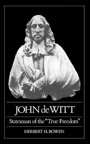 "John de Witt: Statesman of the ""True Freedom"": Rowen, Herbert H."