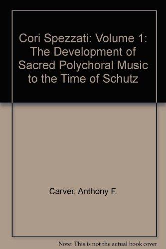 Cori Spezzati: Volume 1, The Development of Sacred Polychoral Music to the Time of Schutz: Carver, ...