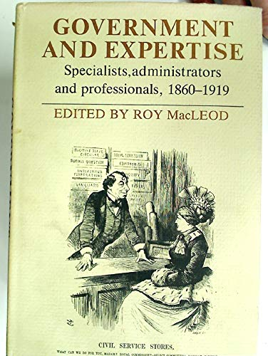 Government and Expertise. Specialists, Administrators and Professionals, 1860 to 1919.: MacLeod, ...