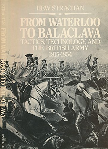 From Waterloo to Balaclava: Tactics, Technology, and the British Army 1815-1854 (9780521304399) by Sir Hew Strachan