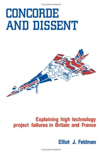 9780521305198: Concorde and Dissent: Explaining High Technology Project Failures in Britain and France