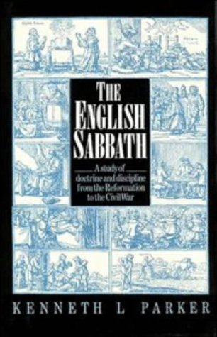 The English Sabbath. A study of doctrine and discipline from the Reformation to the Civil War.: ...
