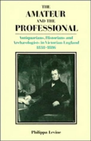 9780521306355: The Amateur And The Professional: Antiquarians, Historians And Archaeologists In Victorian England 1838 - 1886
