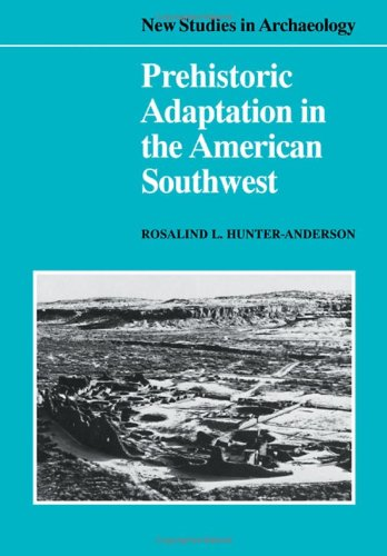 Prehistoric Adaptation in the American Southwest (New Studies in Archaeology Series): Rosalind L. ...