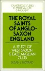 The Royal Saints of Anglo-Saxon England: A Study of West Saxon and East Anglian Cults (Cambridge ...