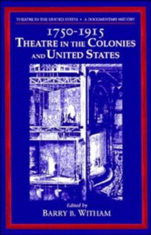 Theatre in the United States, Vol. 1: 1750-1915, Theatre in the Colonies and the United States: ...