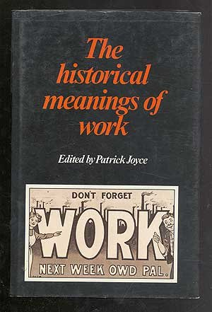 The Historical Meanings of Work: Joyce, Patrick
