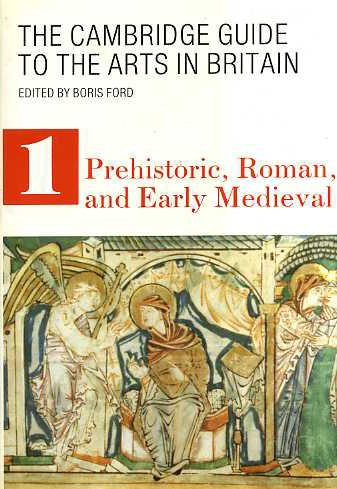 9780521309714: 001: The Cambridge Guide to the Arts in Britain: Prehistoric Roman and Early Medieval