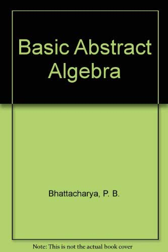 Basic Abstract Algebra: Bhattacharya, P. B.