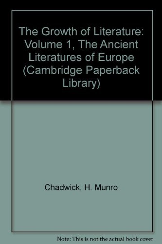 9780521310178: 001: The Growth of Literature: Volume 1, The Ancient Literatures of Europe: v. 1 (Cambridge Paperback Library)