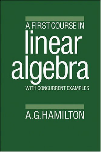 9780521310413: A First Course in Linear Algebra: With Concurrent Examples