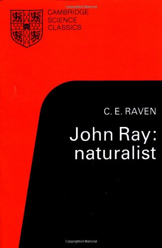 John Ray: Naturalist: His Life and Works: Raven, Charles E.