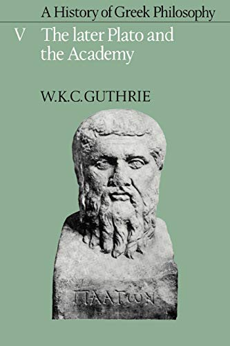 A History of Greek Philosophy: Volume 5, The Later Plato and the Academy (Later Plato & the Academy)