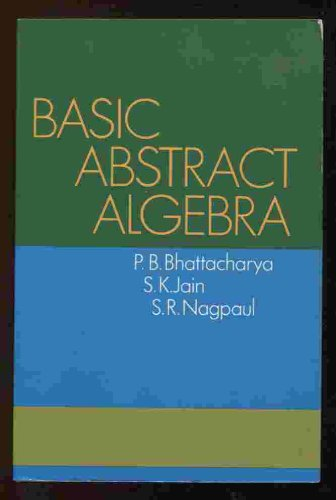 Basic Abstract Algebra: Bhattacharya P B