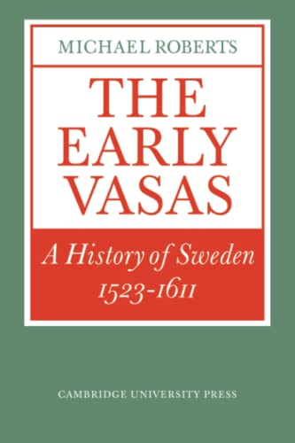 The Early Vasas: A History of Sweden 1523-1611 (Cambridge Paperback Library)