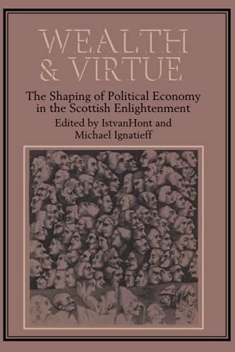 9780521312141: Wealth and Virtue: The Shaping of Political Economy in the Scottish Enlightenment