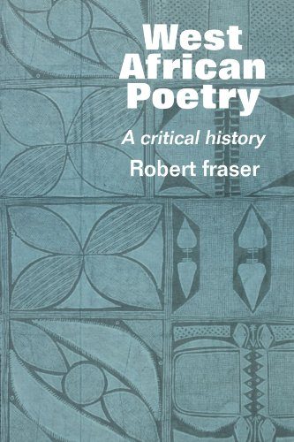 WEST AFRICAN POETRY A Critical History: Fraser, Robert