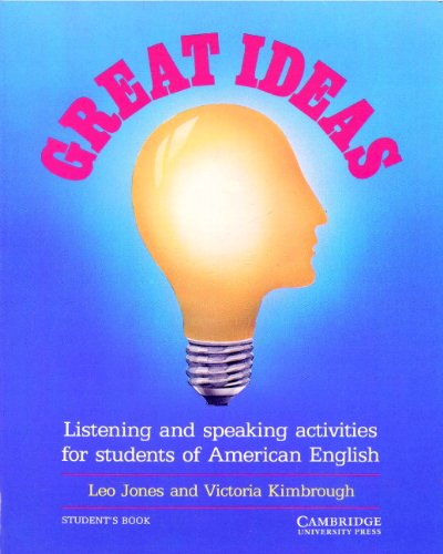 Great Ideas Student's book: Listening and Speaking Activities for Students of American English (0521312426) by Leo Jones; Victoria Kimbrough