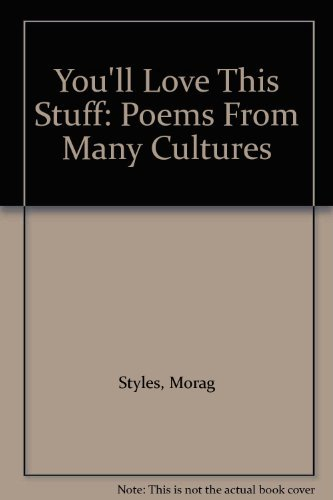 You'll Love This Stuff: Poems From Many Cultures (0521312752) by Morag Styles