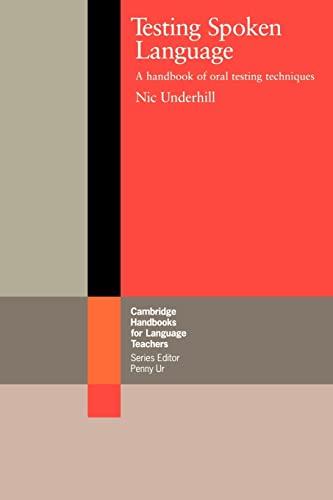 Testing Spoken Language: A Handbook of Oral Testing Techniques (Cambridge Handbooks for Language Teachers) - Nic Underhill