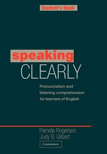 speaking CLEARLY : Pronunciation and Listening comprehension for learners of English. - Student s...