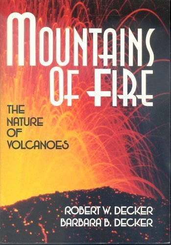 Mountains of Fire: The Nature of Volcanoes: Decker, Robert W., Decker, Barbara B.