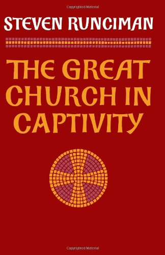9780521313100: The Great Church in Captivity: A Study of the Patriarchate of Constantinople from the Eve of the Turkish Conquest to the Greek War of Independence