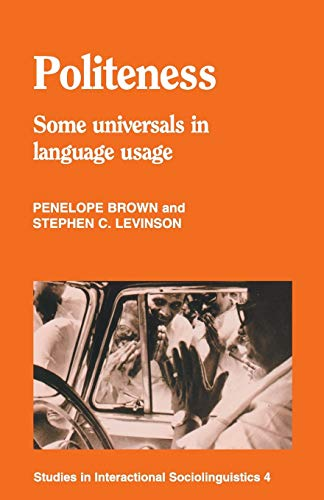 Politeness: Some Universals in Language Usage (Studies: Penelope Brown; Stephen